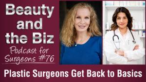 Ep.76: Plastic Surgeons Get Back to Basics