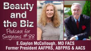 Ep.88: E. Gaylon McCollough, MD FACS - Former President AAFPRS, ABFPRS & AACS