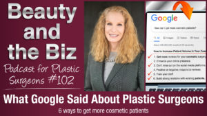 Ep.102: What Google Said About Plastic Surgeons