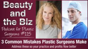 Ep.115: 3 Common Mistakes Plastic Surgeons Make
